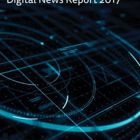 Digital News Report 2017 - Reuters Institute for the Study of Journalism y la Universidad de Oxford